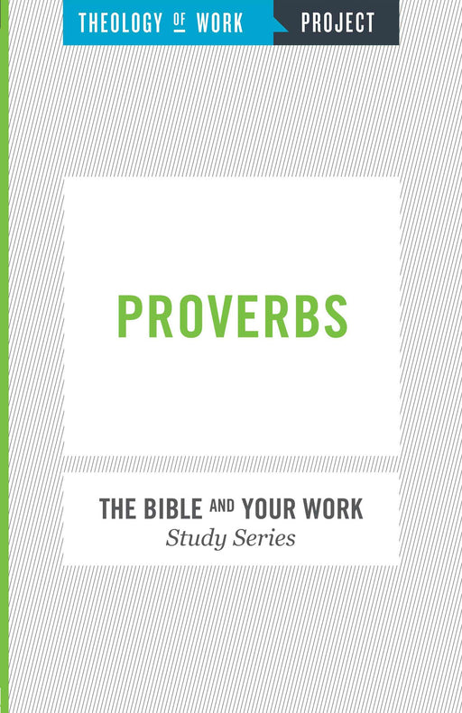 Proverbs (Bible And Your Work Study/Theology Of Work Project)