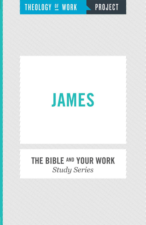 James (Bible And Your Work Study/Theology Of Work Project)