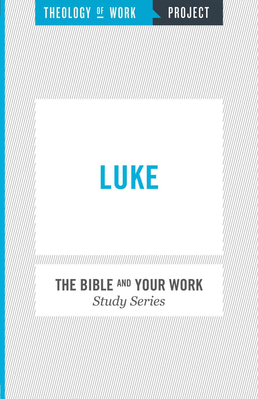 Luke (Bible And Your Work Study/Theology Of Work Project)