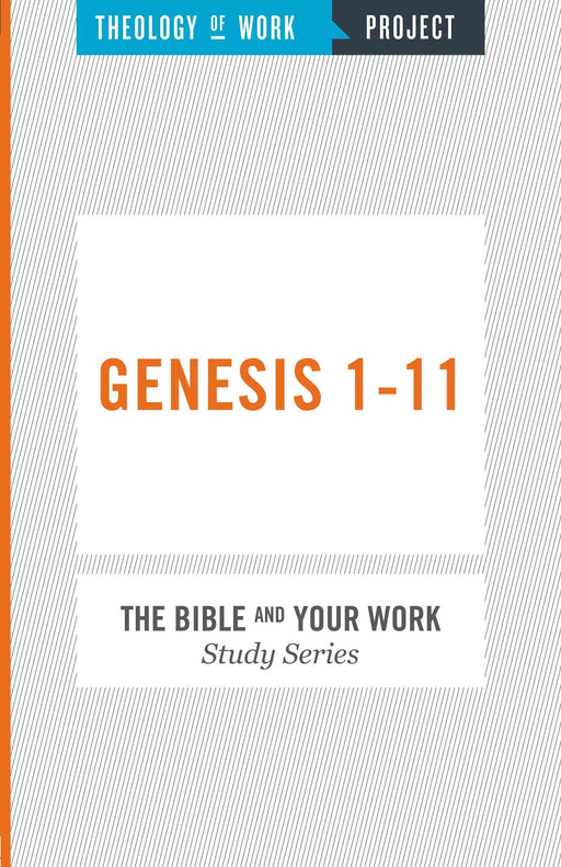 Genesis 1-11 (Bible And Your Work Study/Theology Of Work Project)