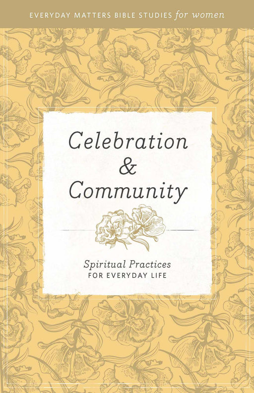 Celebration And Community (Everyday Matters Bible Studies For Women)