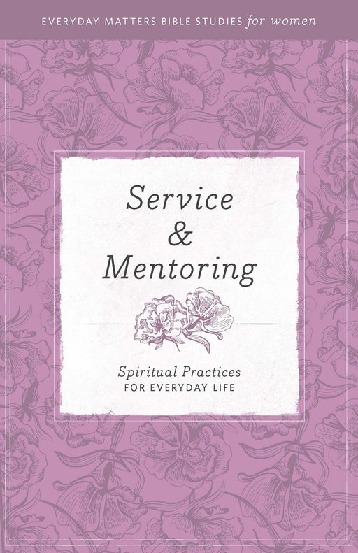 Service And Mentoring (Everyday Matters Bible Studies For Women)