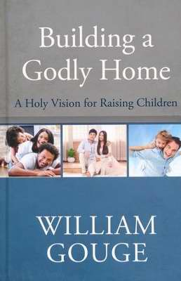 Building A Godly Home V3: A Holy Vision For Raising Children