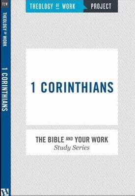 1 Corinthians (Bible And Your Work Study/Theology Of Work Project)