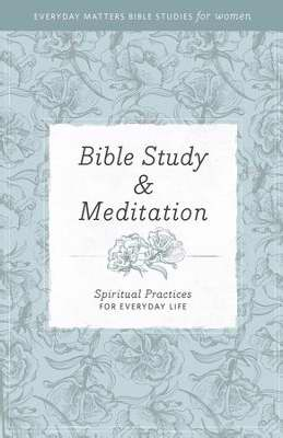 Bible Study And Meditation (Everyday Matters Bible Studies For Women)