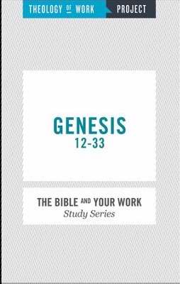 Genesis 12-33 (Bible And Your Work Study/Theology Of Work Project)