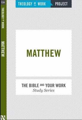 Matthew (Bible And Your Work Study/Theology Of Work Project)