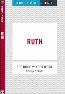 Ruth (Bible And Your Work Study/Theology Of Work Project)