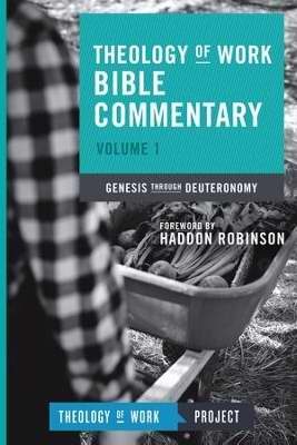 Genesis Through Deuteronomy (Theology Of Work Bible Commentary V1)