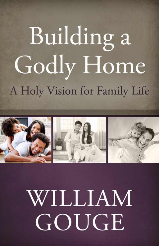 Building A Godly Home V1: A Holy Vision For Family Life