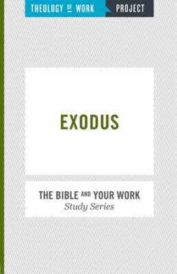 Exodus (Bible And Your Work Study/Theology Of Work Project)