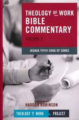 Joshua Through Song Of Songs (Theology Of Work Bible Commentary V2)