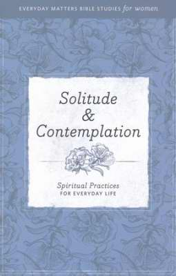 Solitude & Contemplation (Everyday Matters Bible Studies For Women)