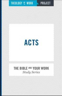 Acts (Bible And Your Work Study/Theology Of Work Project)