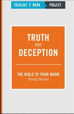 Truth And Deception (Bible And Your Work Study/Theology Of Work Project)