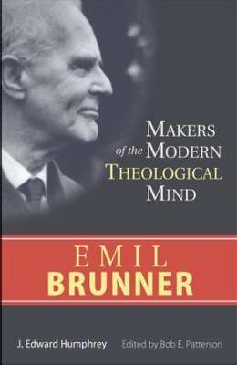 Emil Brunner (Makers Of The Modern Theological Mind)