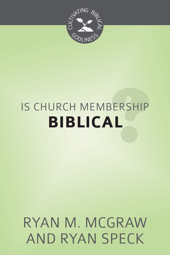 Is Church Membership Biblical? (Cultivating Biblical Godliness)