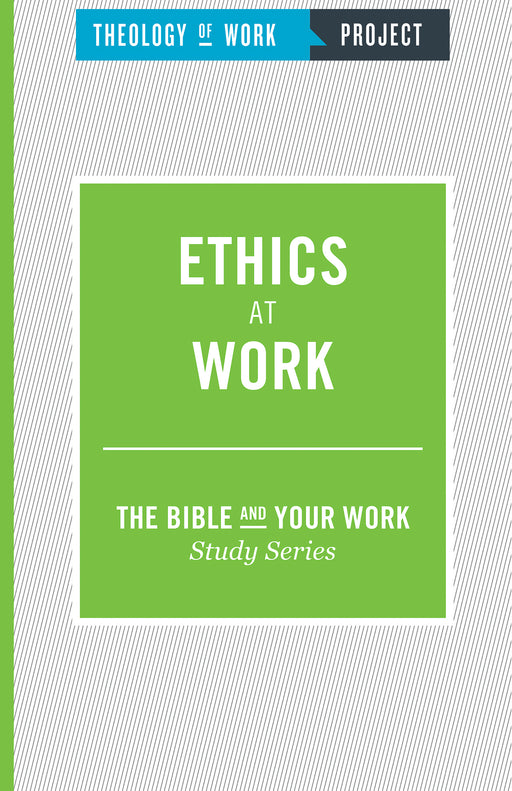 Ethics At Work (Bible And Your Work Study/Theology Of Work Project)
