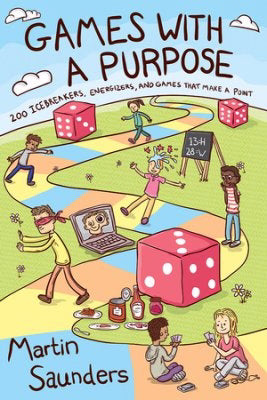 Games With A Purpose: 200 Icebreakers, Energizers, And Games That Make A Point