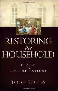 Restoring The Household: The Quest Of The Grace Brethren Church