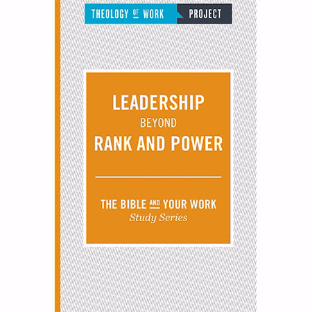 Leadership Beyond Rank And Power (Theology Of Work Project)