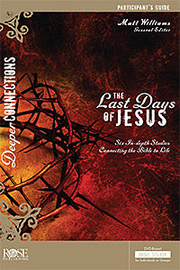 Last Days Of Jesus Participant Guide For The DVD-Based Bible Study (Deeper Connections)