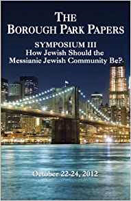 Borough Park Papers (Symposium III): How Jewish Should The Messianic Community Be?