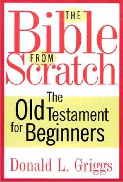 Bible From Scratch: Old Testament For Beginners