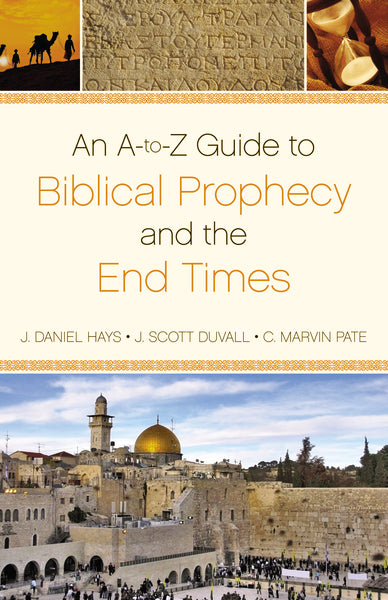 An A-to-Z  Guide to Biblical Prophecy and the End Times