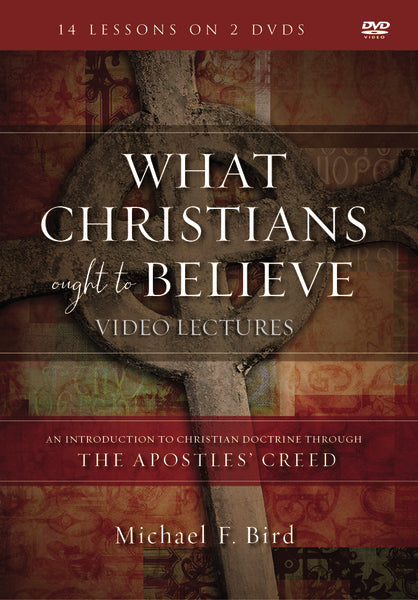 What Christians Ought to Believe Video Lectures