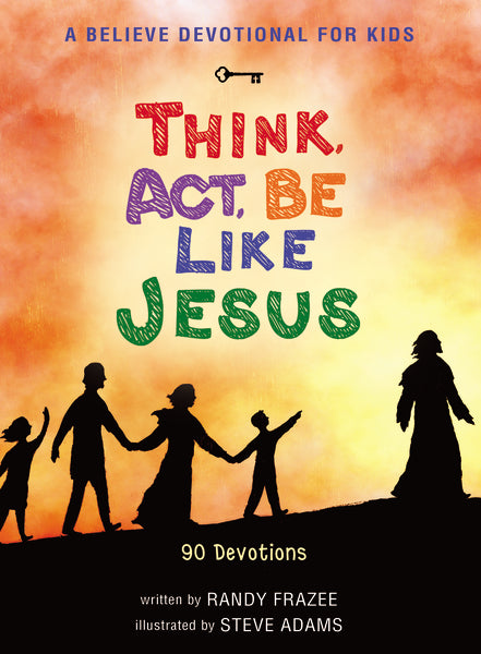 A Believe Devotional for Kids: Think, Act, Be Like Jesus