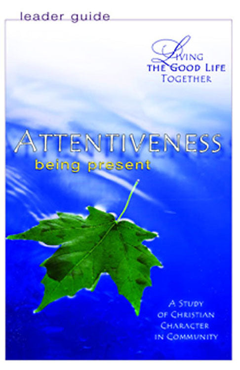 Living the Good Life Together - Attentiveness Leader Guide
