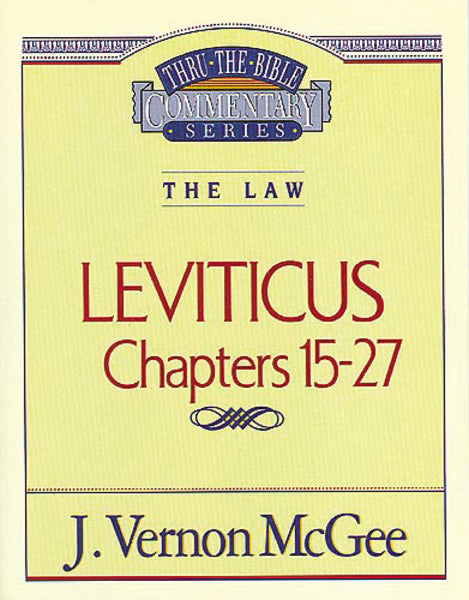 Thru the Bible Vol. 07: The Law (Leviticus 15-27)