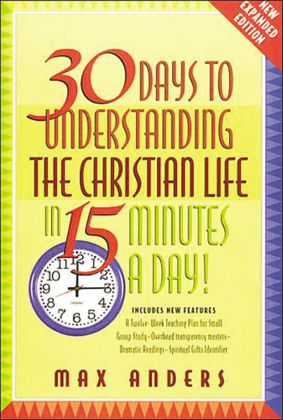 30 Days to Understanding the Christian Life in 15 Minutes a Day!
