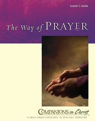 Companions in Christ: The Way of Prayer - Leader's Guide