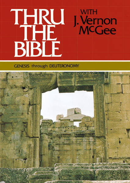 Thru the Bible Vol. 1: Genesis through Deuteronomy