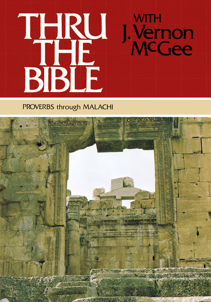 Thru the Bible Vol. 3: Proverbs through Malachi