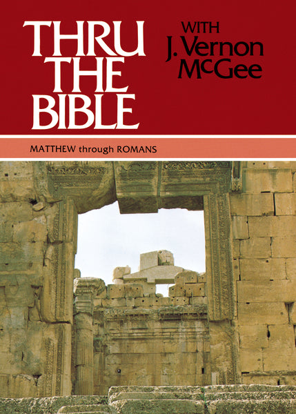 Thru the Bible Vol. 4: Matthew through Romans
