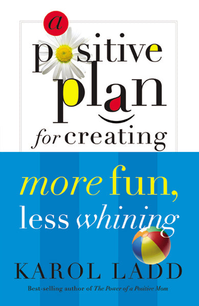 A Positive Plan for Creating More Fun, Less Whining