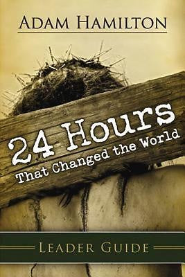 24 Hours That Changed the World Leader Guide