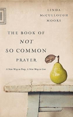 The Book of Not So Common Prayer