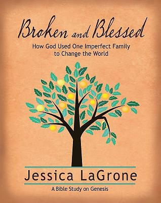 Broken and Blessed - Women's Bible Study Participant Book