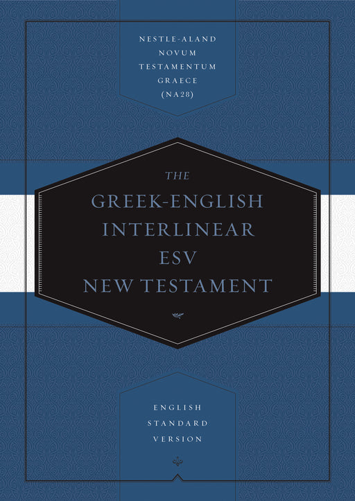 Greek-English Interlinear ESV New Testament: Nestle-Aland Novum Testamentum Graece (NA28) and English Standard Version (ESV)