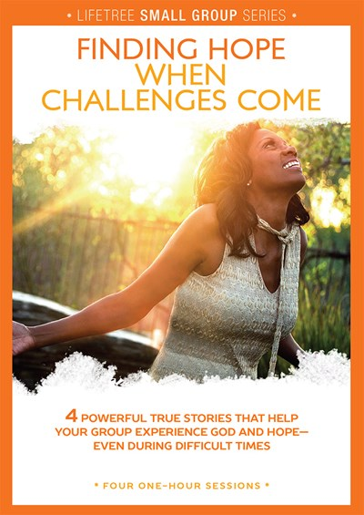Lifetree Finding Hope When Challenges Come: Small Group DVD Study