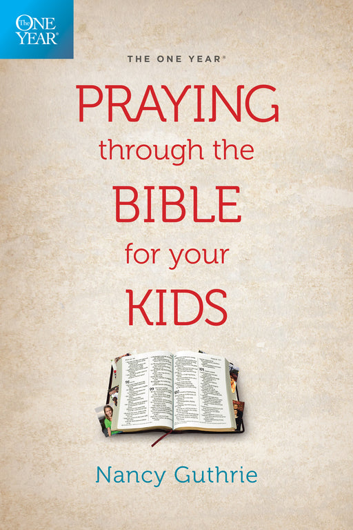 The One Year Praying through the Bible for Your Kids