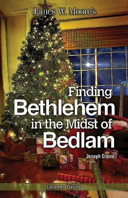 Finding Bethlehem in the Midst of Bedlam Leader Guide