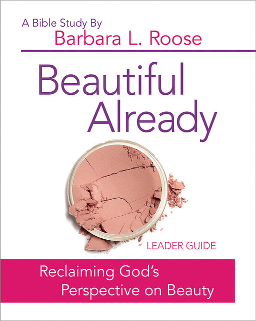 Beautiful Already - Women's Bible Study Leader Guide