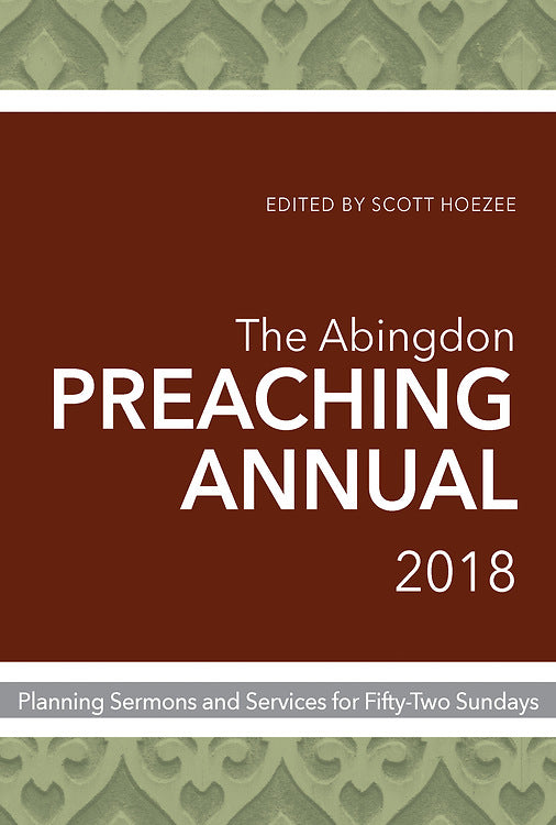 The Abingdon Preaching Annual 2018