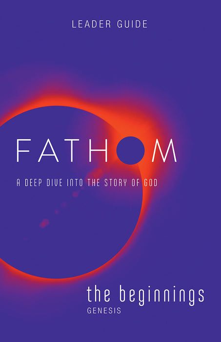 Fathom Bible Studies: The Beginnings Leader Guide