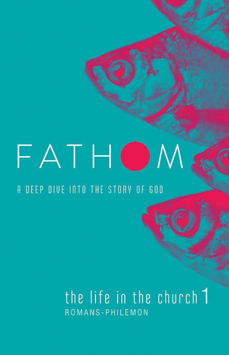 Fathom Bible Studies: The Life in the Church 1 Student Journal